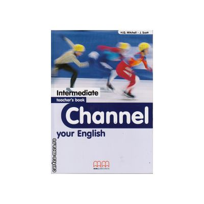Channel your English Intermediate - Teacher's book ( editura : MM Publications , autor : H.Q. Mitchell , J. Scott , ISBN 978-960-379-194-2 )