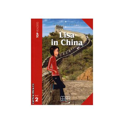 Top Readers - Lisa in China - Level 2 reader Pack : including glossary + CD ( editura : MM Publications , autor : H.Q. Mitchell , ISBN 978-960-478-826-2 )