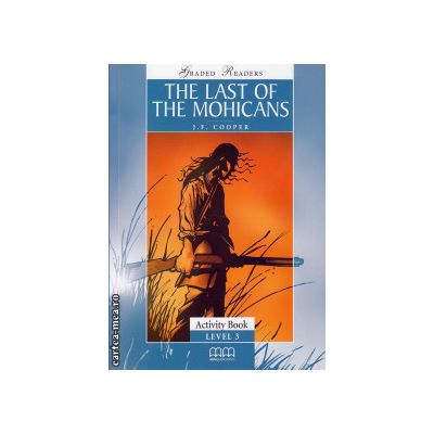 Graded Readers - The Last of the Mohicans - Activity book - level 3 reader ( editura: MM Publications, autor: J. F. Cooper, ISBN 978-960-443-961-4 )