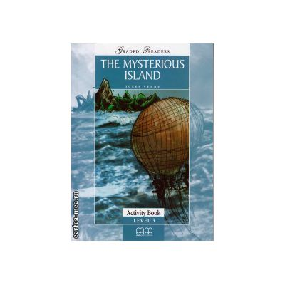 Graded Readers - The Mysterious Island - Activity book - level 3 reader ( editura: MM Publications, autor: Jules Verne, ISBN 978-960-478-158-4 )