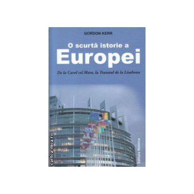 O scurta istorie a Europei ( Editura Nomina , Autor : Gordon Kerr ISBN 9786065356825 )