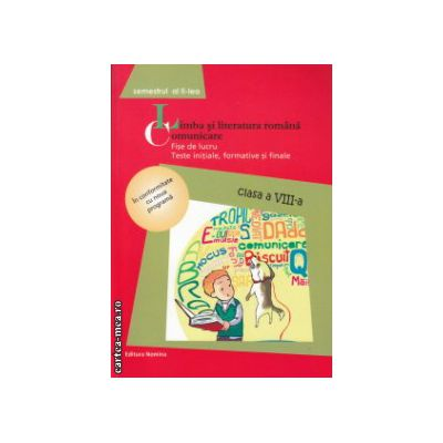 Limba si literatura romana Comunicare Fise de lucru clasa a 8 a Semestrul 2 ( Editura: Nomina, Autor: Maria - Emilia Goian, Vasile Goran ISBN 9786065355149 )