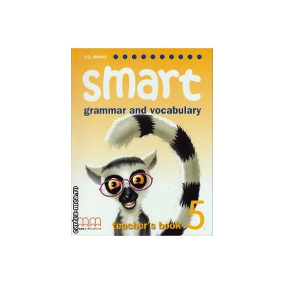 Smart 5 - grammar and vocabulary - Teacher's book ( editura : MM Publications , autor : H.Q. Mitchell , ISBN 978-960-443-495-4 )
