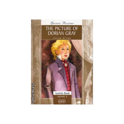 Graded Readers - The Picture of Dorian Gray: Activity book - level 5 reader ( editura: MM Publications, autor: Oscar Wilde, ISBN 978-960-478-208-6 )