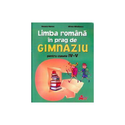 Limba romana in prag de gimnaziu pentru clasele IV - V ( Editura: Akademos Art, Autor: Roxama Manea, Mirela Mihailescu ISBN 606-8336-39-5 )