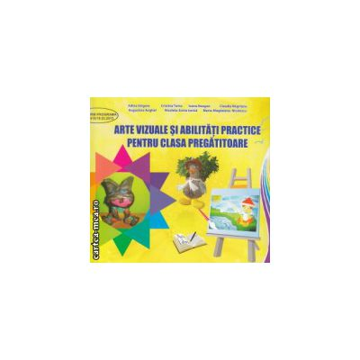 Arte vizuale si abilitati practice pentru clasa pregatitoare ( Editura: Ars Libri, Autor: Adina Grigore, Cristina Toma ISBN 9786065477777 )