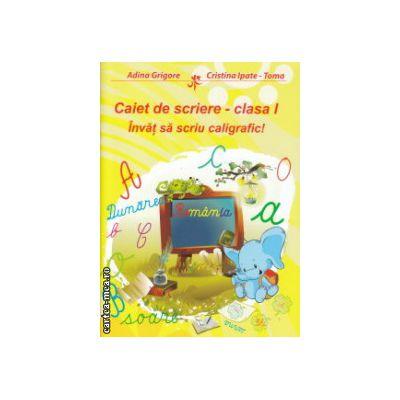 Caiet de scriere clasa I Invat sa scriu caligrafic ( Editura : Ars Libri , Autor : Adina Grigore , Cristina Ipate Toma ISBN 978-606-574-619-0 )