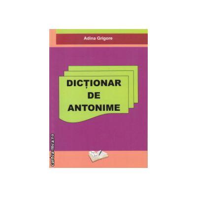 Dictionar de antonime ( Editura: Ars Libri, Autor: Adina Grigore ISBN 9786068080396 )