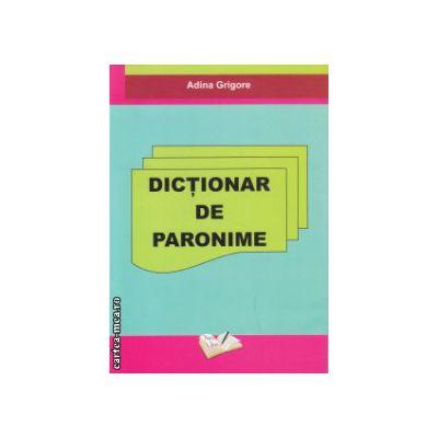 Dictionar de paronime ( Editura : Ars Libri , Autor : Adina Grigore ISBN 9786068088402 )