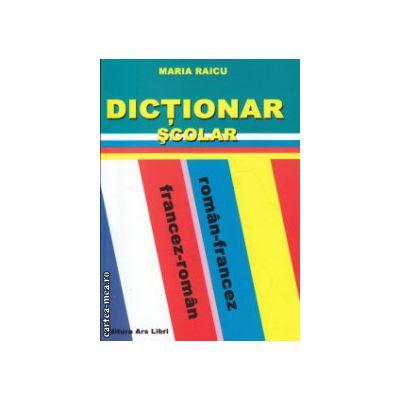 Dictionar scolar roman francez francez roman ( Editura: Ars Libri, Autor: Maria Raicu ISBN 9786065740556 )