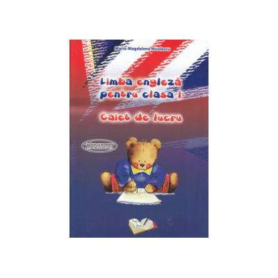 Limba engleza pentru clasa I caiet de lucru ( Editura: Ars Libri, Autor: Maria Magdalena Nicolescu ISBN 9786065747807 )