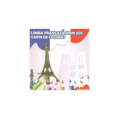 Carte de colorat limba franceza prin joc ( Editura : Ars Libri , Autor : Adina Grigore ISBN 978-606-574-235-2 )
