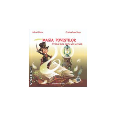 Magia povestilor prima mea carte de lectura ( Editura: Ars Libri, Autor: Adina Grigore, Cristina Ipate -Toma ISBN 9786065746107 )