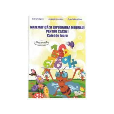 Matematica si explorarea mediului pentru clasa a I caiet de lucru ( Editura: Ars Libri, Adina Grigore, Augustin Anghel, Claudia Negritoiu ISBN 9786065743892 )