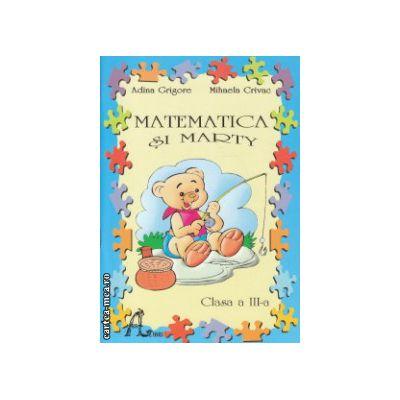 Matematica si Marty clasa a III a ( Editura : Ars Libri , Autor : Adina Grigore , Mihaela Crivac ISBN 9786068088167 )