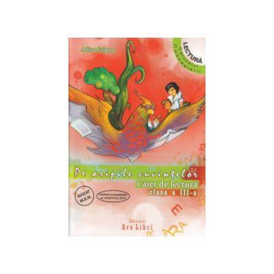 Pe aripile cuvintelor caiet de lectura clasa a III a ( Editura: Ars Libri, Autor: Adina Grigore ISBN 9786065744967 )