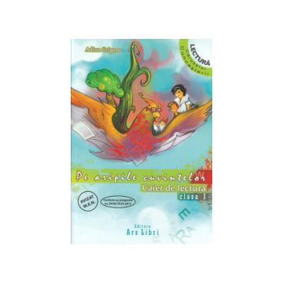 Pe aripile cuvintelor caiet de lectura clasa I ( Editura: Ars Libri, Autor: Adina Grigore ISBN 978-606-574-430-1 )