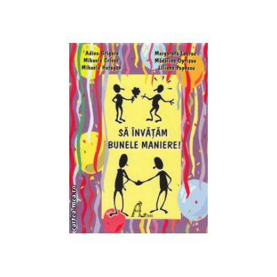 Sa invatam bunele maniere ( Editura : Ars Libri , Autor : Adina Grigore , Margareta Lauruc ISBN 9789738847132 )
