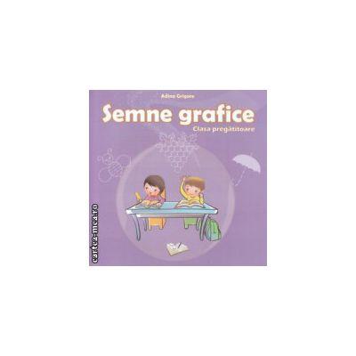 Semne grafice clasa pregatitoare ( Editura: Ars Libri, Autor: Adina Grigore ISBN 9786065743762 )