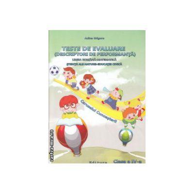 Teste de evaluare limba romana matematica stiinte ale naturii educatie civica clasa a IV a ( Editura : Ars Libri , Autor : Adina Grigore ISBN 978-606-574-056-3 )