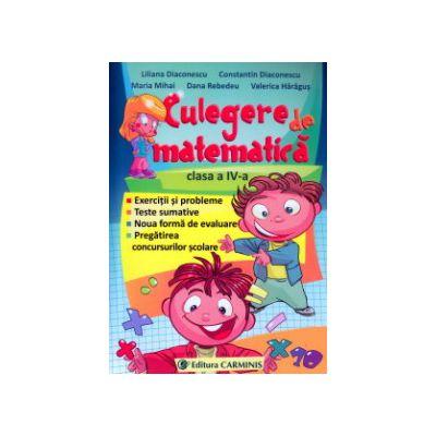 Culegere de matematica pentru clasa a IV a ( Editura: Carminis, Autor: Liliana Diaconescu, Constantin Diaconescu, Maria Mihai, Dana Rebedeu, Valerica Haragus ISBN 9789731231990 )