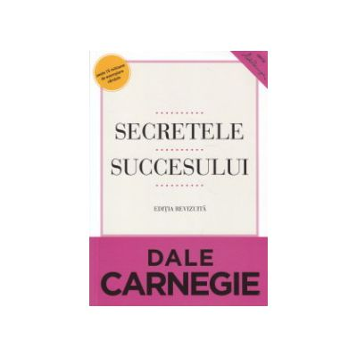 Secretele succesului ( Editura: Curtea Veche, Autor: Dale Carnegie ISBN 978-606-588-532-5 )