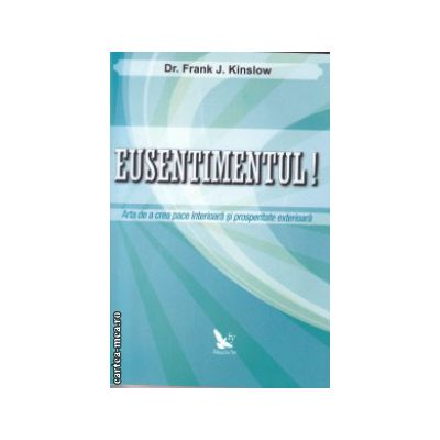 Eusentimentul ( Editura : For You ,  Autor : Dr. Frank J. Kinslow ISBN 978-606-639-013-2 )