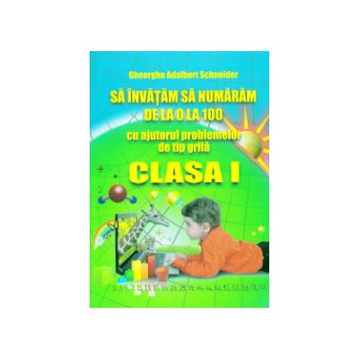 Sa invatam sa numaram de la 0 la 100 cu ajutorul problemelor de tip grila clasa I ( Editura: Hyperion, Autor: Gheorghe Adalbert Schneider ISBN 9786065890336 )
