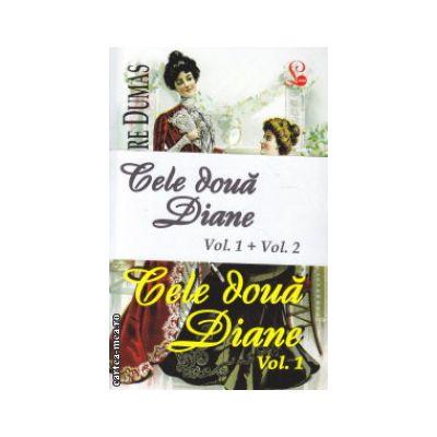 Cele doua Diane vol I si II ( Editura: Lider, Autor: Alexandre Dumas ISBN 9789736293443 )
