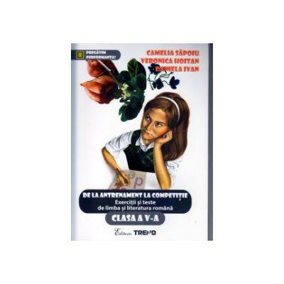 De la antrenament la competitie Exercitii si teste de limba si literatura romana clasa a V a ( Editura: Trend, Autor: Camelia Sapoiu, Veronica Hoitan, Daniela Ivan ISBN 9786068664231 )