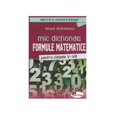 Mic dictionar de formule matematice pentru clasele V -VIII ( Editura: Aramis, Autor: Mona Marinescu ISBN 9786067061390 )