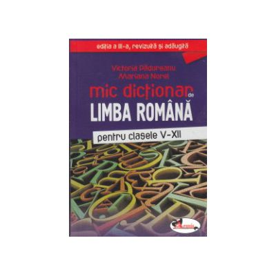 Mic dictionar de limba romana pentru clasele V-XII ( Editura: Aramis, Autor: Victoria Padureanu, Mariana Norel ISBN 9786067061055 )