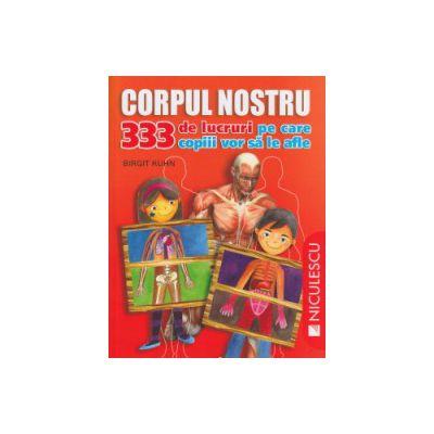 Corpul nostru 333 de lucruri pe care copiii vor sa le afle a( Editura: Niculescu, Autor: birgit Kuhn ISBN 9789737484802 )