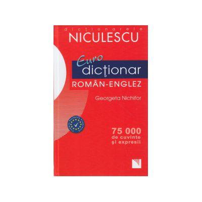 Euro dictionar Roman- Engleza 75. 000 de cuvinte si expresii ( Editura: Niculescu, Autor: Georgeta Nichifor ISBN 9789737488947 )