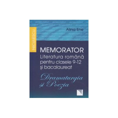 Memorator Literatura romana pentru clasele 9-12 si bacalaureat, Dramaturgia si Poezia ( Editura: Niculescu, Autor: Alina Ene ISBN 9789737488886 )
