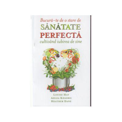 Bucura-te de o stare de sanatate perfecta cultivand iubirea de sine ( Editura: Adevar Divin, Autor: Louise Hay, Ahlea Khadro ISBN 9786068420813 )