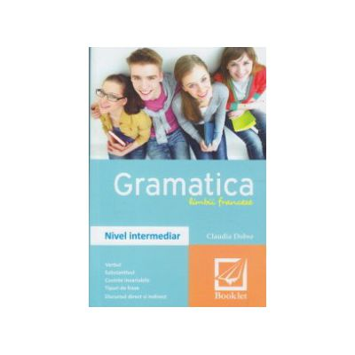 Gramatica Limbii Franceze - Nivel Intermediar ( Editura: Booklet, Autor: Claudia Dobre ISBN 9786065901704 )