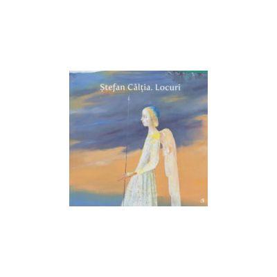 Stefan Caltia. Locuri ( Editura: Curtea Veche, Autor: Stefan Caltia, ISBN 9786065888081 )