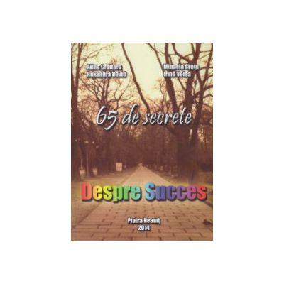 65 de secrete despre succes ( Editura: UltraTech Group SRL, Autor: Alina Croitoru, Ruxandra David, Mihaela Cretu, Irina Velea ISBN 9789730173758 )