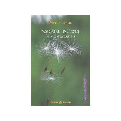Pasi catre tine insuti, Vindecarea cauzala ( Editura: Dharana, Autor: Maria Timuc ISBN 9789738975774 )