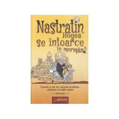 Nastratin Hogea se intoarce in mormant ( Editura: Ganesha ISBN 9786069357453 )