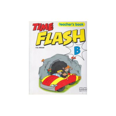 Time Flash B Teacher's Book ( Editura: MM Publications, Autor: H. Q. Mitchell ISBN 960-379-899-1 )