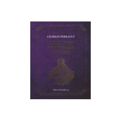 Cele mai frumoase basme ( Editura: Paralela 45, Autor: Charles Perrault ISBN 9789734720064 )