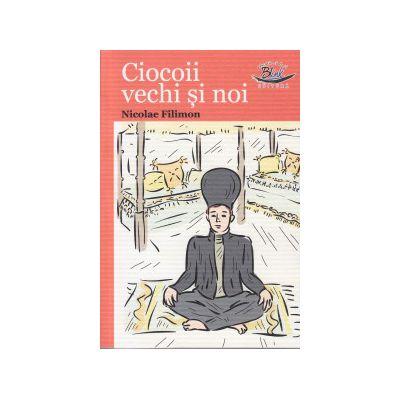 Ciocoii vechi si noi ( Editura: Blink, Autor: Nicolae Filimon ISBN 9786069258804 )