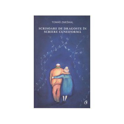 Scrisoare de dragoste in scriere cuneiforma ( Editura: Curtea Veche, Autor: Tomas Zmeskal ISBN 9786065888296 )