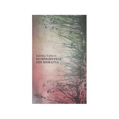 Dumnezeitele din Moravia ( Editura: Curtea Veche, Autor: Katherina Tuckova, ISBN 9786065888111 )