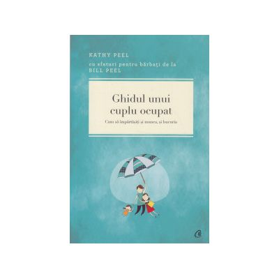 Ghidul unui cuplu ocupat ( Editura: Curtea Veche, Autor: Kathy Peel ISBN 978-606-588-814-2 )