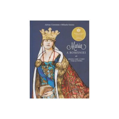 Maria a Romaniei ( Editura: Curtea Veche, Autor: Adrian Cioroianu, Mihaela Simina ISBN 9786065888265 )