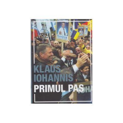 Primul pas ( Editura: Curtea Veche, Autor: Klaus Iohannis ISBN 9786065888319 )