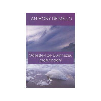 Gaseste-l pe Dumnezeu pretutindeni ( Editura: Dao Psi, Autor: Anthony de Mello ISBN 9786068180076 )